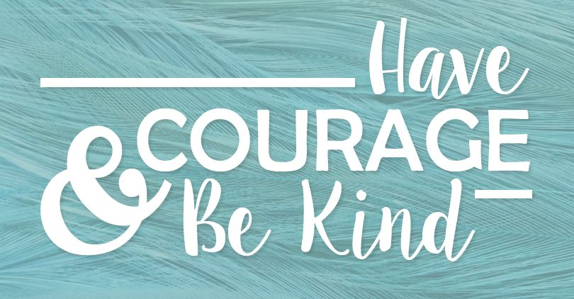 have-courage-and-be-kind-810x422