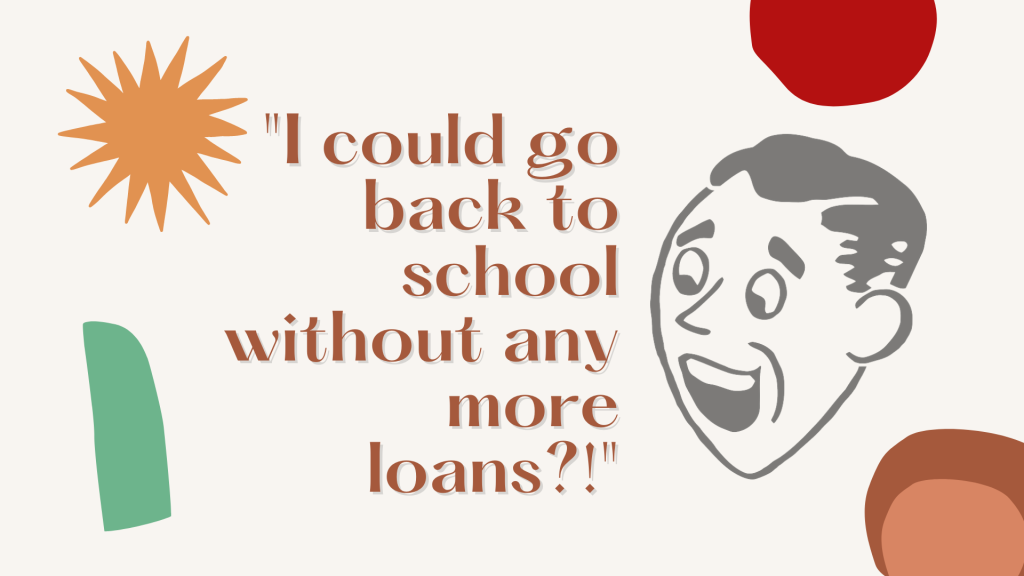 "Graphic of a cartoon male face looking delightfully surprised with quote by Caleb, ""I could go back to school without any more loans?!"""